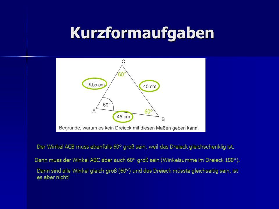 Kurzformaufgaben 60° 60° Der Winkel ACB muss ebenfalls 60° groß sein, weil das Dreieck gleichschenklig ist.