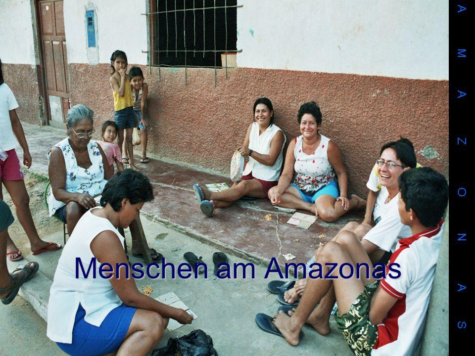 A M A Z O N A S Menschen am Amazonas.