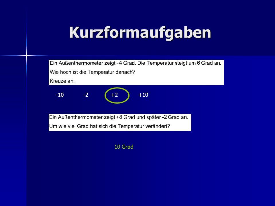 Kurzformaufgaben -10 -2 +2 +10 10 Grad