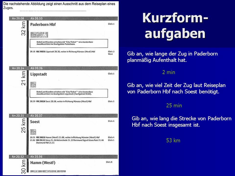 Kurzform-aufgaben Gib an, wie lange der Zug in Paderborn planmäßig Aufenthalt hat. 2 min.