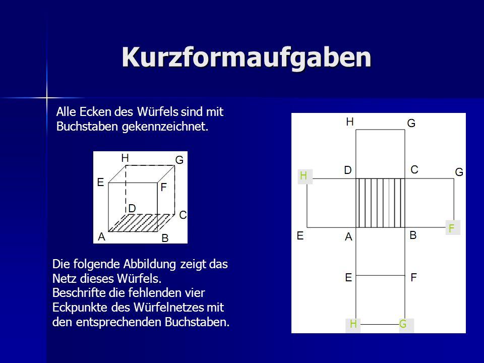 Kurzformaufgaben Alle Ecken des Würfels sind mit Buchstaben gekennzeichnet. H. F. Die folgende Abbildung zeigt das Netz dieses Würfels.