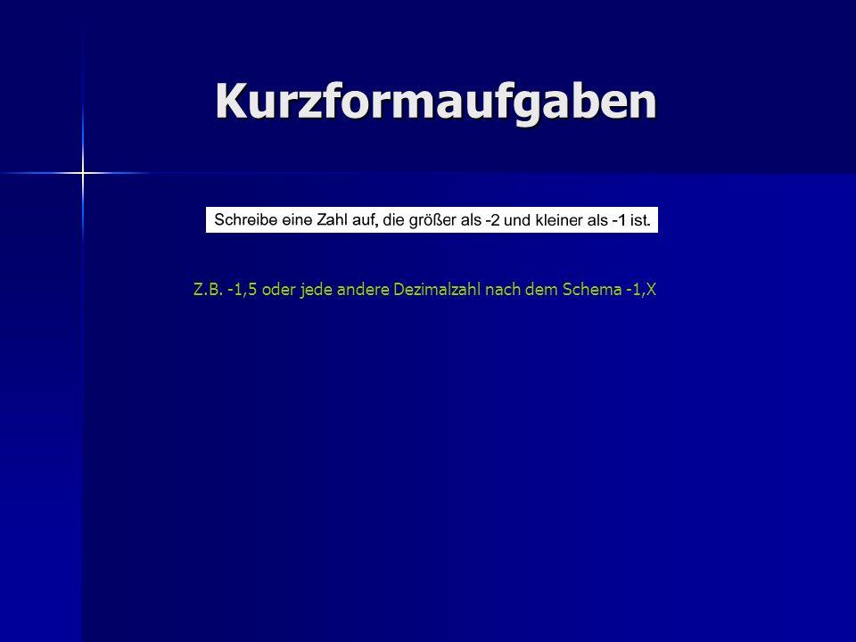 Kurzformaufgaben Z.B. -1,5 oder jede andere Dezimalzahl nach dem Schema -1,X