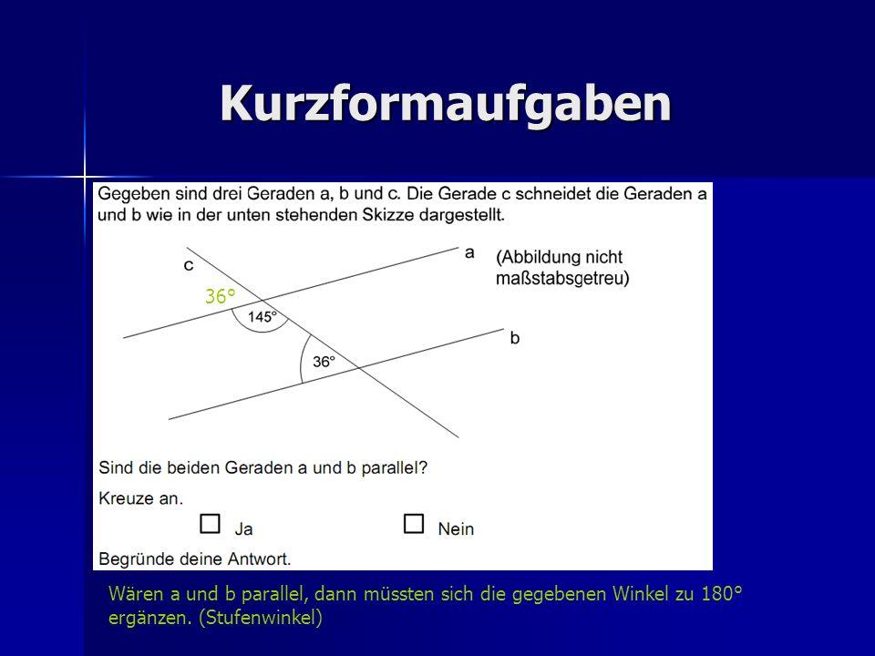 Kurzformaufgaben 36° Wären a und b parallel, dann müssten sich die gegebenen Winkel zu 180° ergänzen.