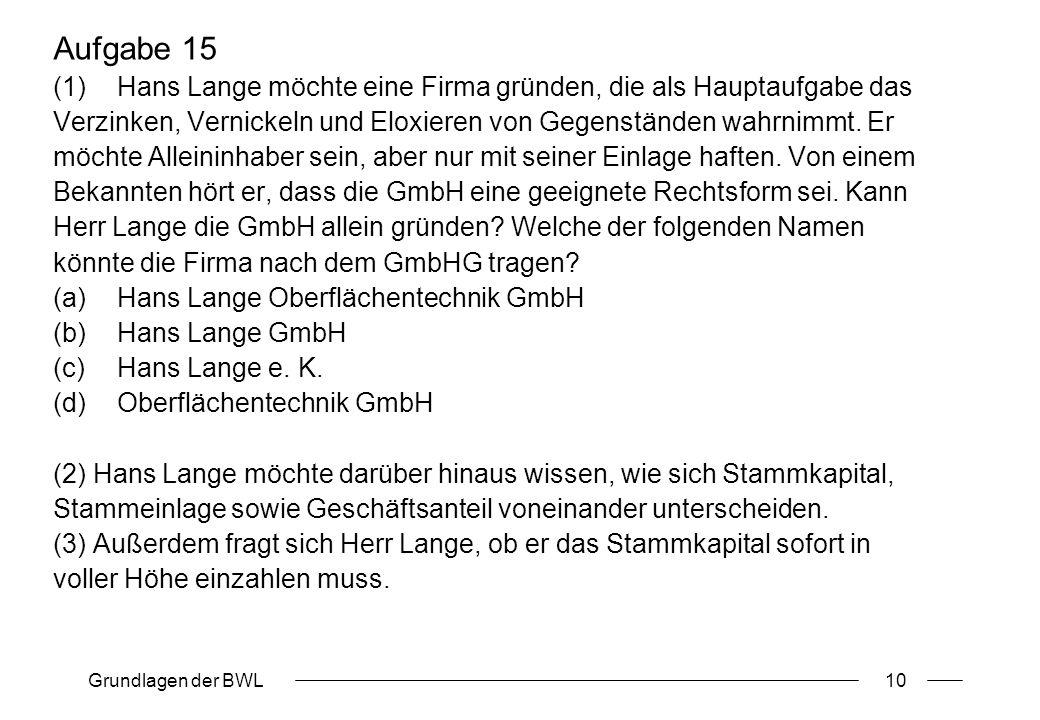 Aufgabe 15 Hans Lange möchte eine Firma gründen, die als Hauptaufgabe das. Verzinken, Vernickeln und Eloxieren von Gegenständen wahrnimmt. Er.