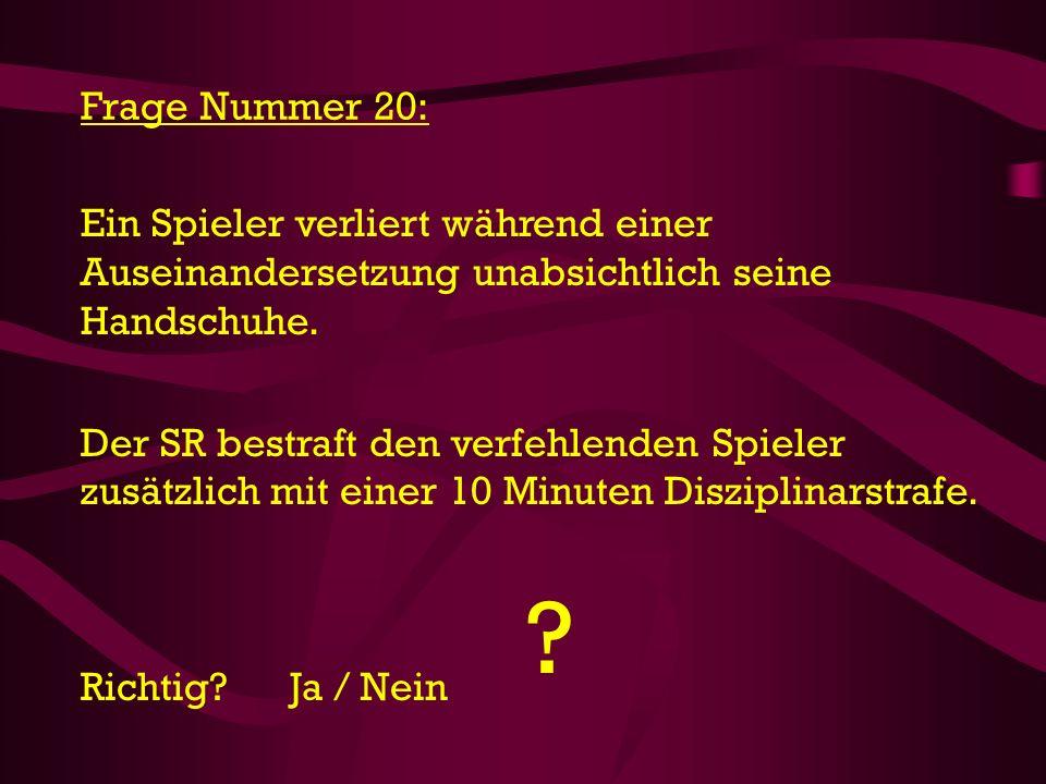 Frage Nummer 20: Ein Spieler verliert während einer Auseinandersetzung unabsichtlich seine Handschuhe.