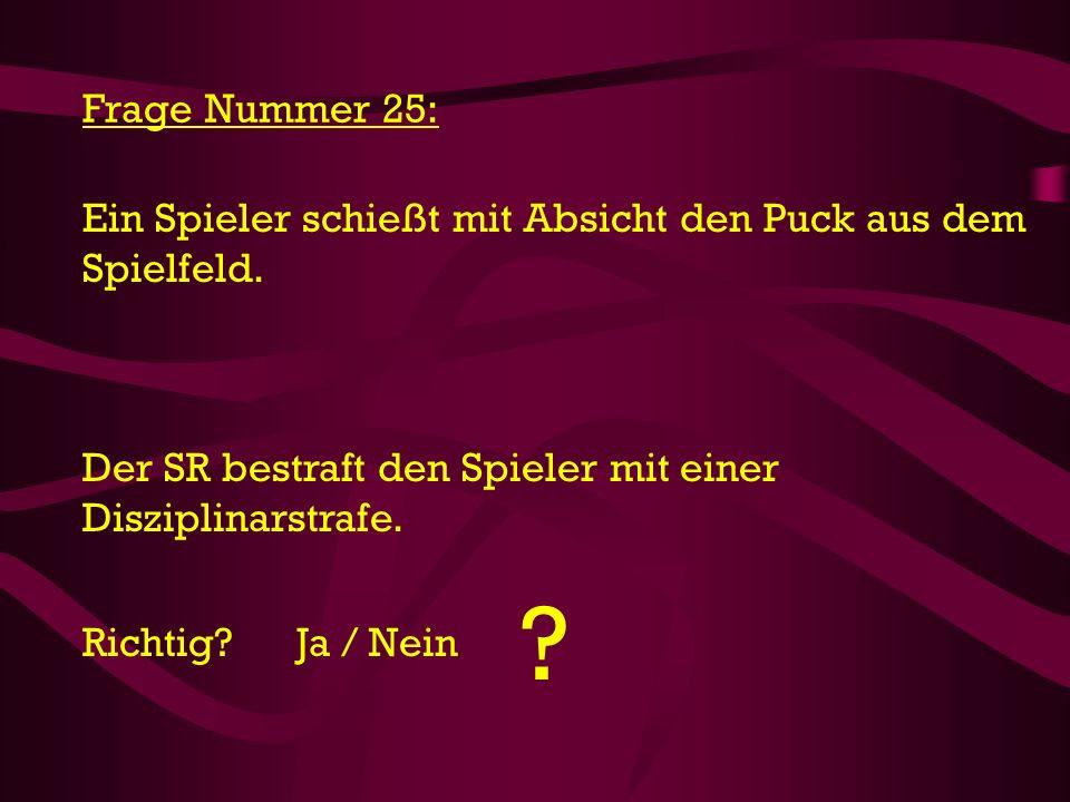 Frage Nummer 25: Ein Spieler schießt mit Absicht den Puck aus dem