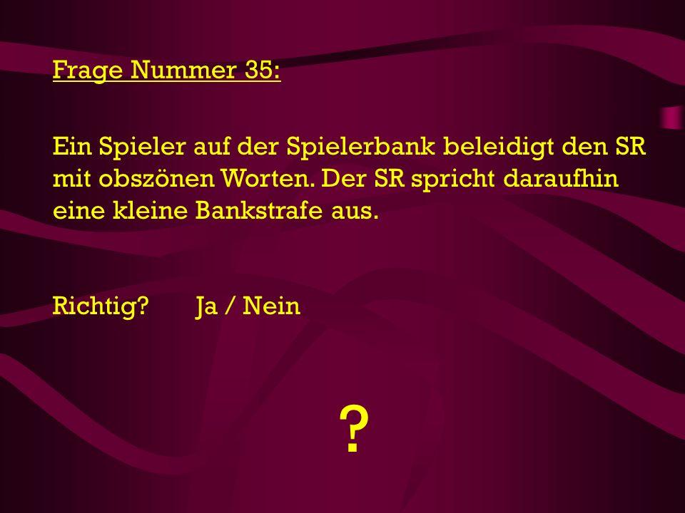 Frage Nummer 35: Ein Spieler auf der Spielerbank beleidigt den SR mit obszönen Worten. Der SR spricht daraufhin eine kleine Bankstrafe aus.