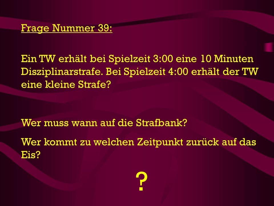 Frage Nummer 39: Ein TW erhält bei Spielzeit 3:00 eine 10 Minuten Disziplinarstrafe. Bei Spielzeit 4:00 erhält der TW eine kleine Strafe