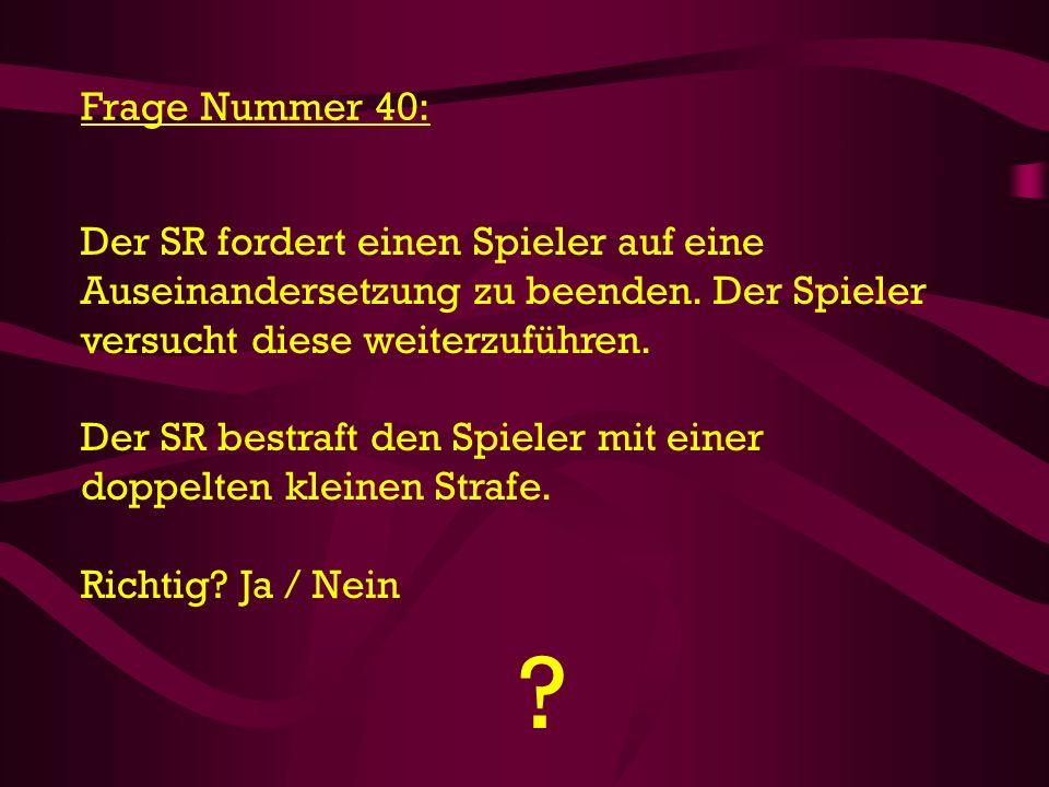 Frage Nummer 40: Der SR fordert einen Spieler auf eine Auseinandersetzung zu beenden. Der Spieler versucht diese weiterzuführen.