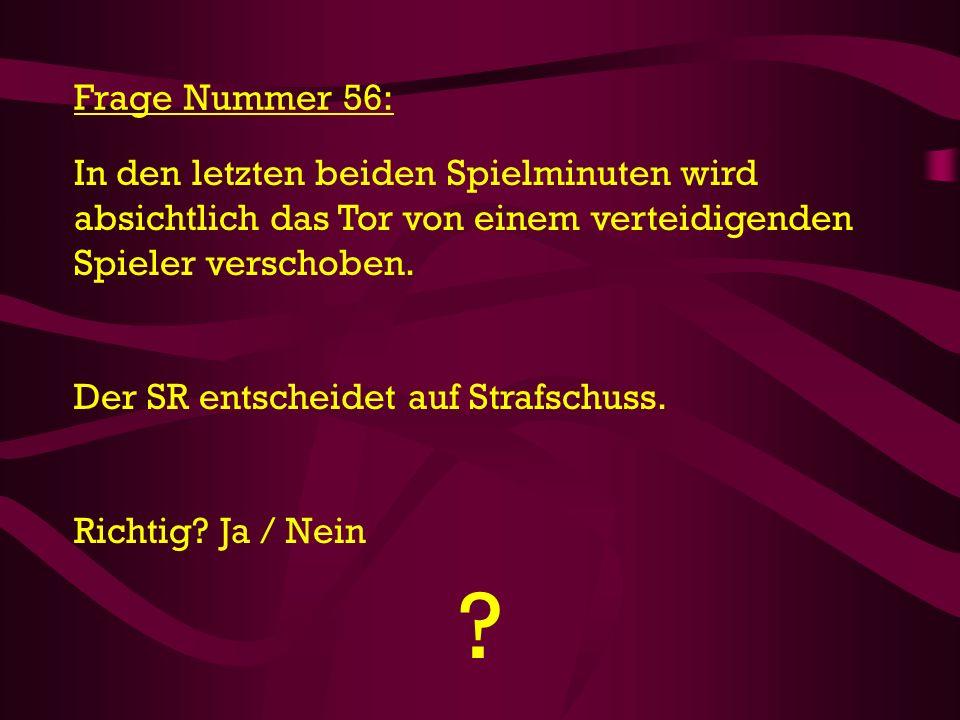 Frage Nummer 56: In den letzten beiden Spielminuten wird absichtlich das Tor von einem verteidigenden Spieler verschoben.