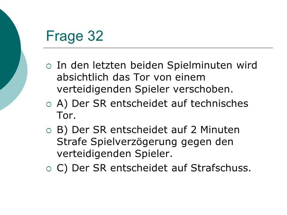Frage 32 In den letzten beiden Spielminuten wird absichtlich das Tor von einem verteidigenden Spieler verschoben.