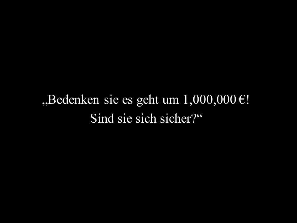 """""""Bedenken sie es geht um 1,000,000 €!"""
