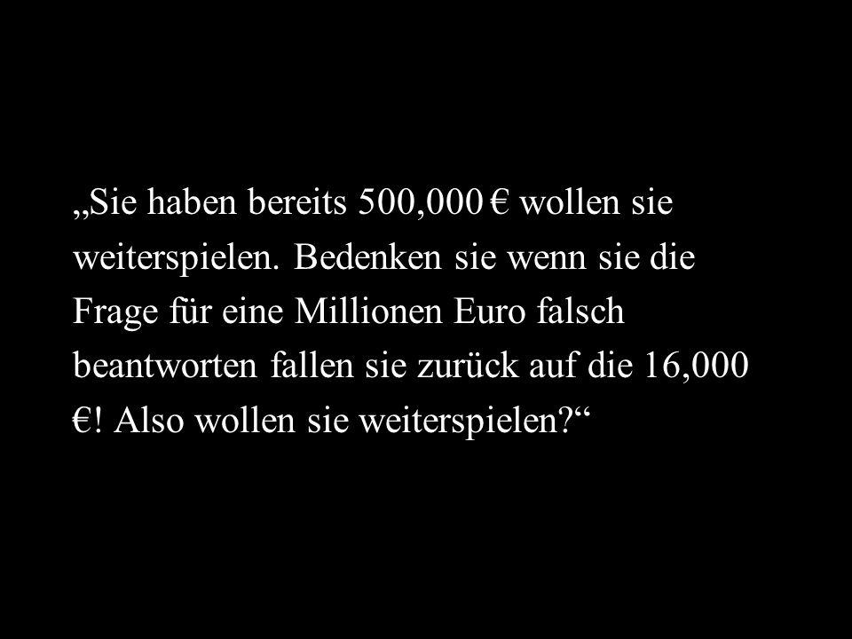 """""""Sie haben bereits 500,000 € wollen sie"""