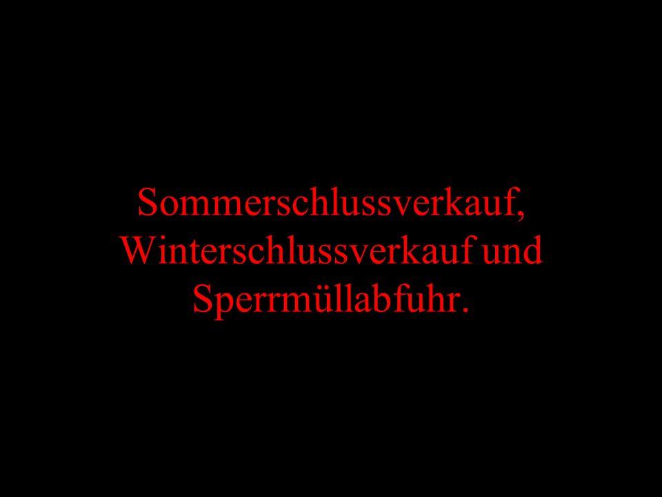Sommerschlussverkauf, Winterschlussverkauf und Sperrmüllabfuhr.