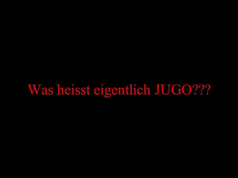 Was heisst eigentlich JUGO