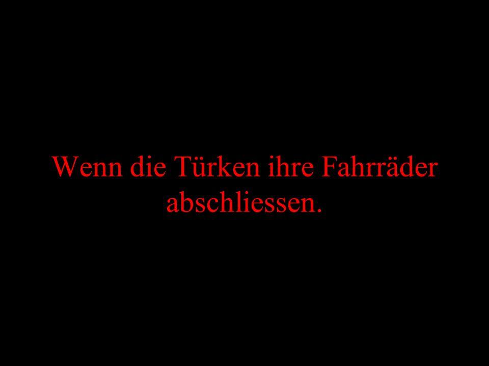 Wenn die Türken ihre Fahrräder abschliessen.