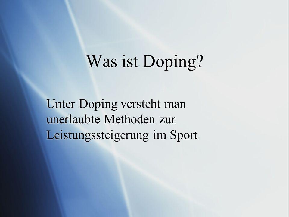 Was ist Doping Unter Doping versteht man unerlaubte Methoden zur Leistungssteigerung im Sport