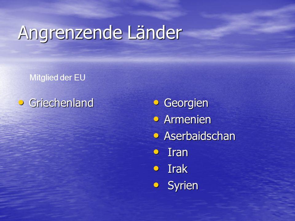 Angrenzende Länder Griechenland Georgien Armenien Aserbaidschan Iran