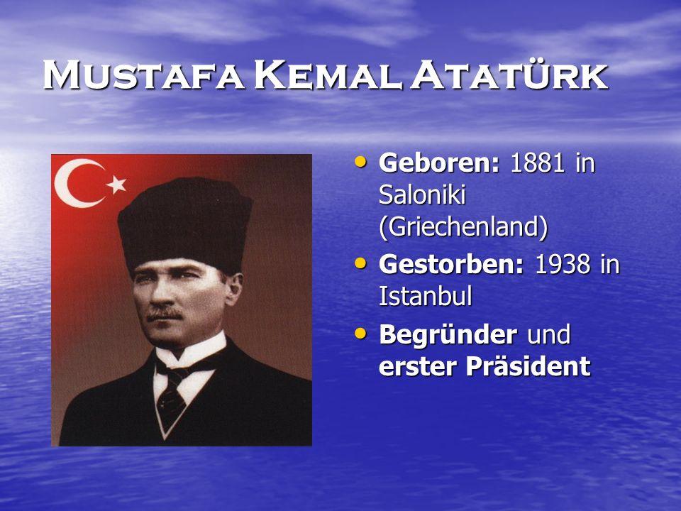 Mustafa Kemal Atatürk Geboren: 1881 in Saloniki (Griechenland)