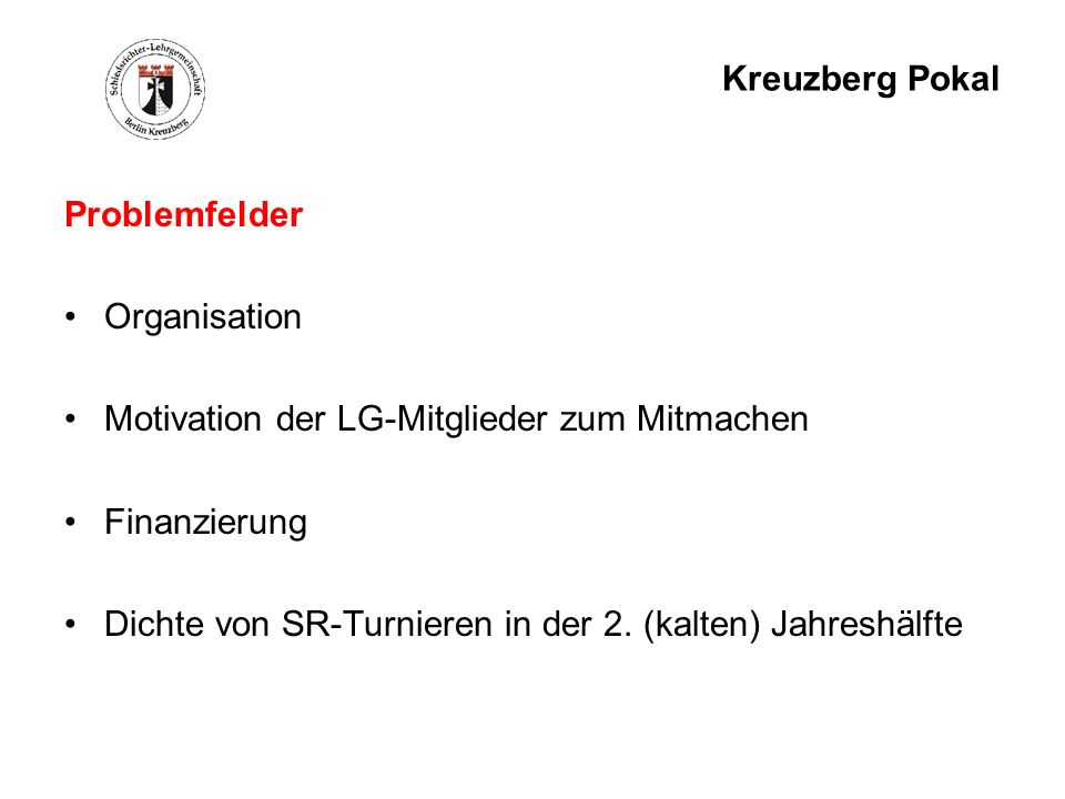 Kreuzberg Pokal Problemfelder. Organisation. Motivation der LG-Mitglieder zum Mitmachen. Finanzierung.