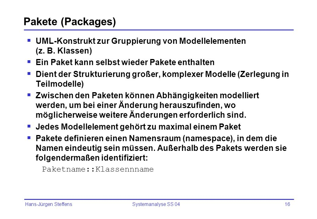 Pakete (Packages)UML-Konstrukt zur Gruppierung von Modellelementen (z. B. Klassen) Ein Paket kann selbst wieder Pakete enthalten.