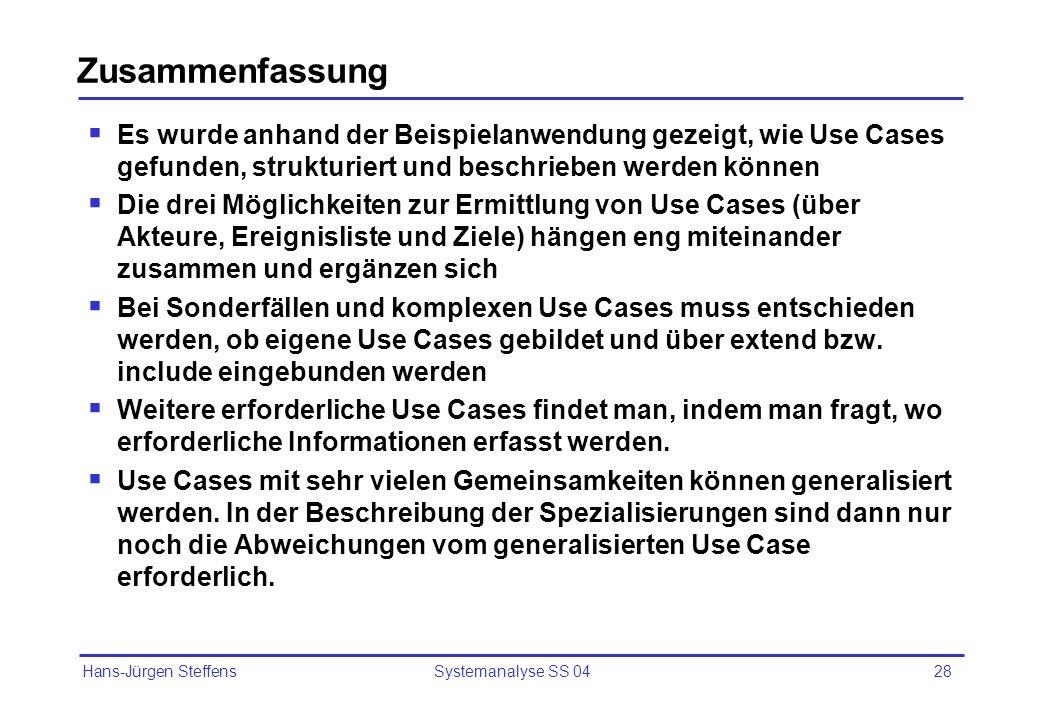 Zusammenfassung Es wurde anhand der Beispielanwendung gezeigt, wie Use Cases gefunden, strukturiert und beschrieben werden können.