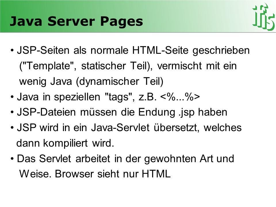 Java Server Pages • JSP-Seiten als normale HTML-Seite geschrieben