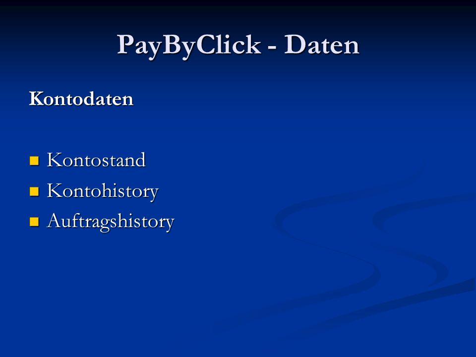 PayByClick - Daten Kontodaten Kontostand Kontohistory Auftragshistory