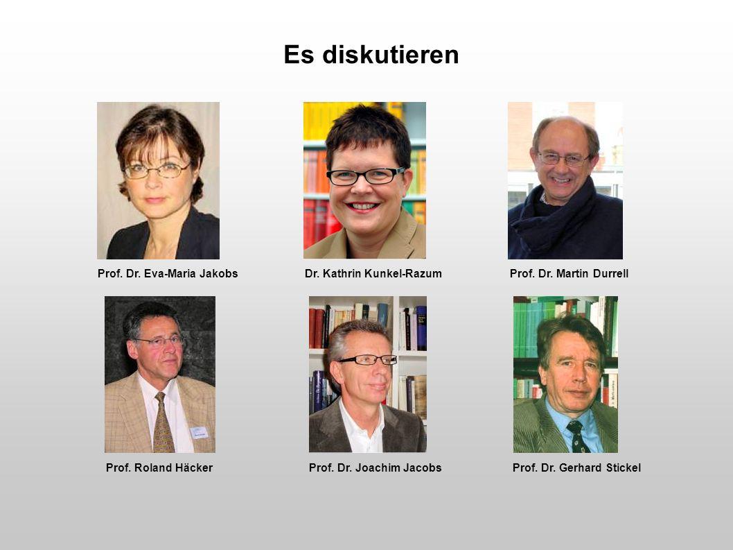 Es diskutieren Prof. Dr. Eva-Maria Jakobs Dr. Kathrin Kunkel-Razum Prof. Dr. Martin Durrell.