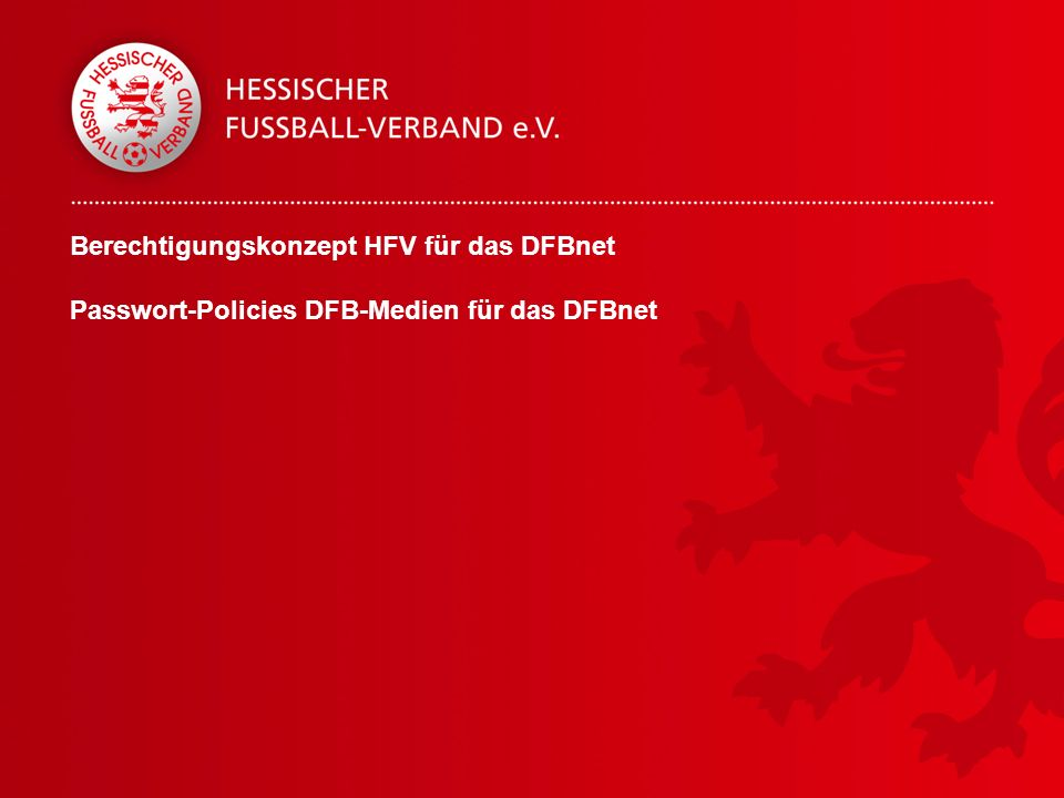 Berechtigungskonzept HFV für das DFBnet Passwort-Policies DFB-Medien für das DFBnet