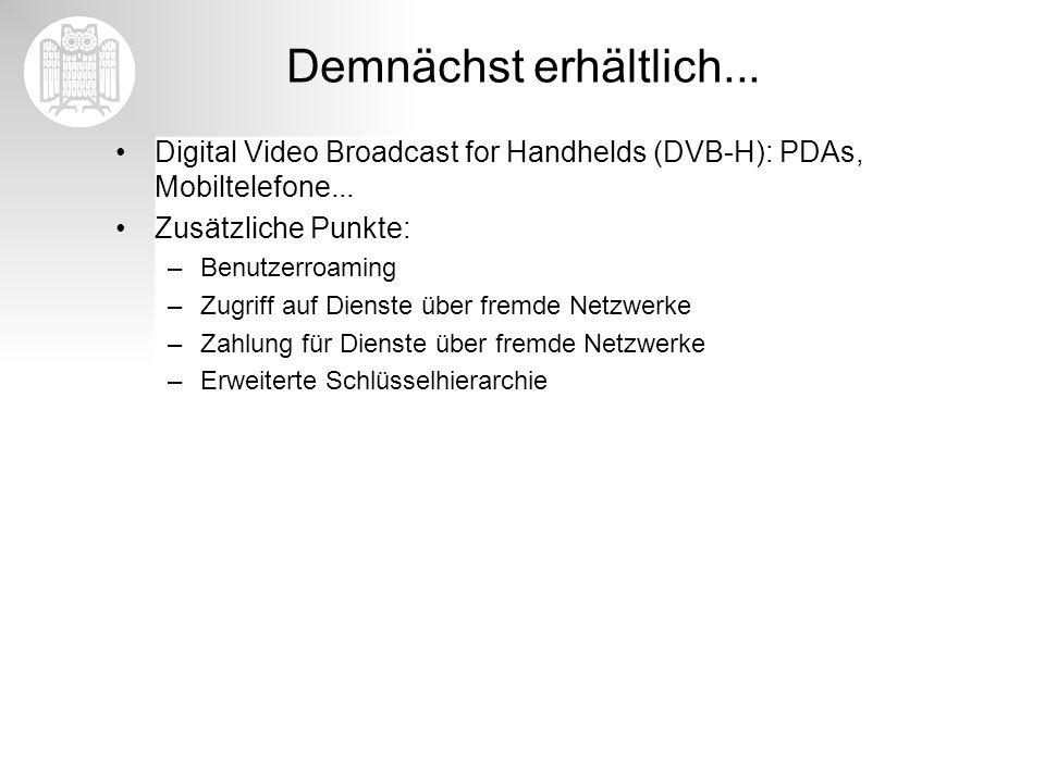Demnächst erhältlich... Digital Video Broadcast for Handhelds (DVB-H): PDAs, Mobiltelefone... Zusätzliche Punkte:
