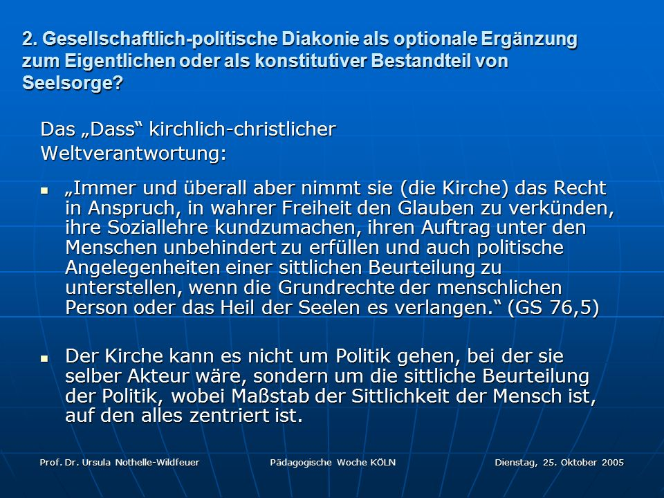 2. Gesellschaftlich-politische Diakonie als optionale Ergänzung zum Eigentlichen oder als konstitutiver Bestandteil von Seelsorge