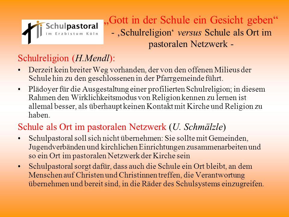 """""""Gott in der Schule ein Gesicht geben - 'Schulreligion' versus Schule als Ort im pastoralen Netzwerk -"""