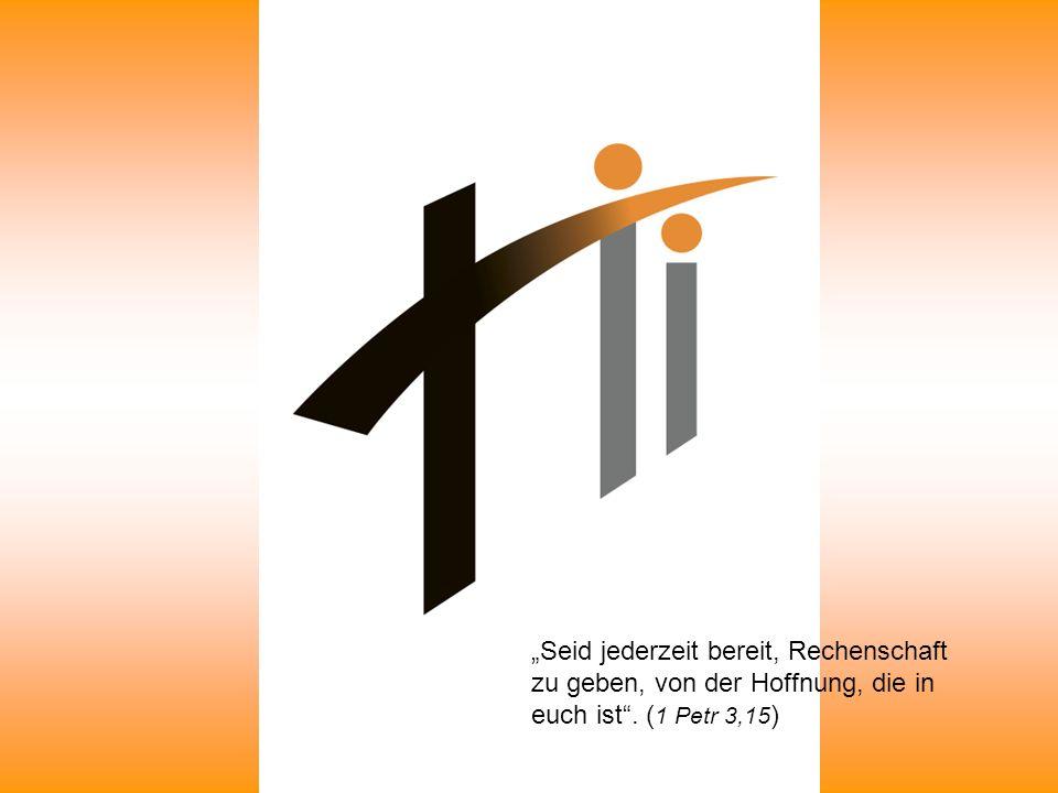 """""""Seid jederzeit bereit, Rechenschaft zu geben, von der Hoffnung, die in euch ist . (1 Petr 3,15)"""