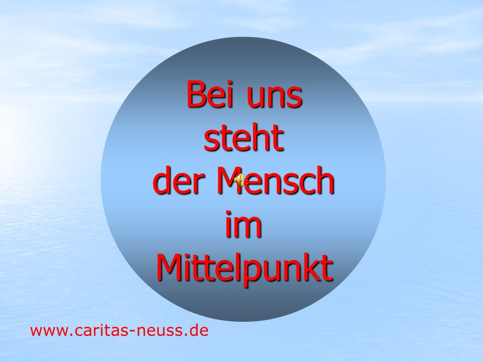 Bei uns steht der Mensch im Mittelpunkt www.caritas-neuss.de