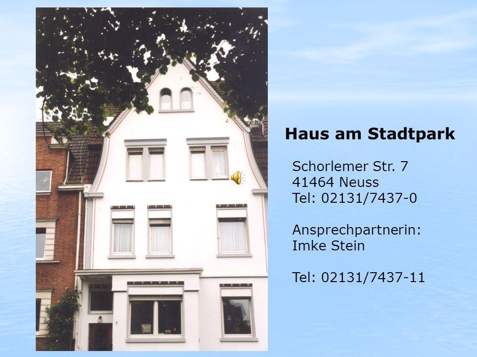 Haus am Stadtpark Schorlemer Str. 7 41464 Neuss Tel: 02131/7437-0