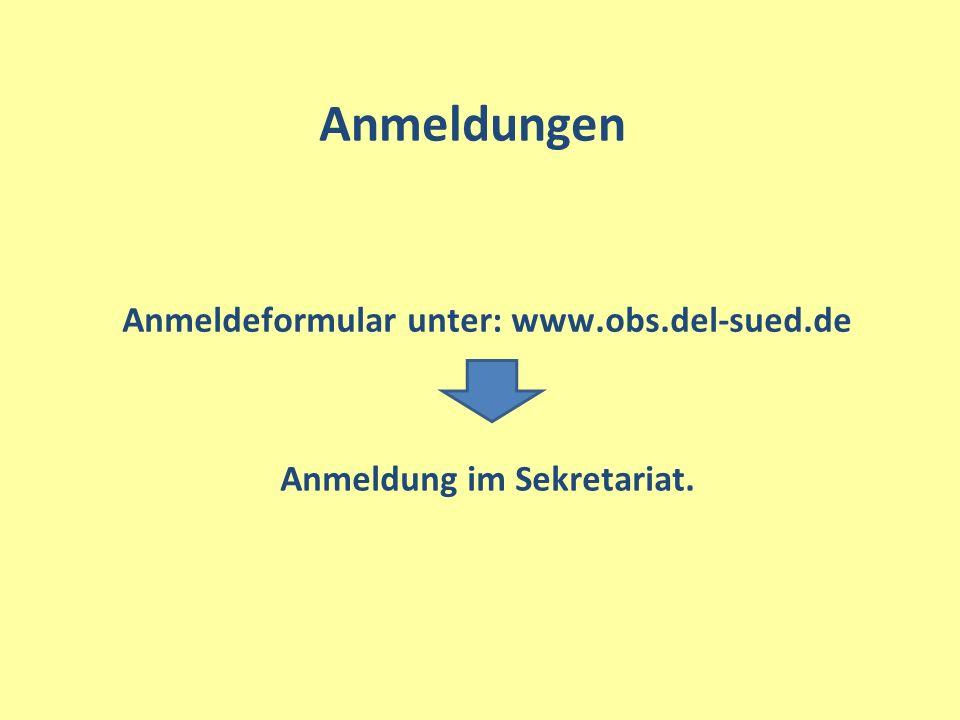 Anmeldeformular unter: www.obs.del-sued.de Anmeldung im Sekretariat.