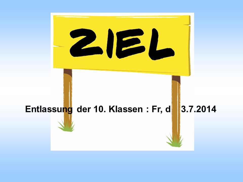 Entlassung der 10. Klassen : Fr, d 3.7.2014