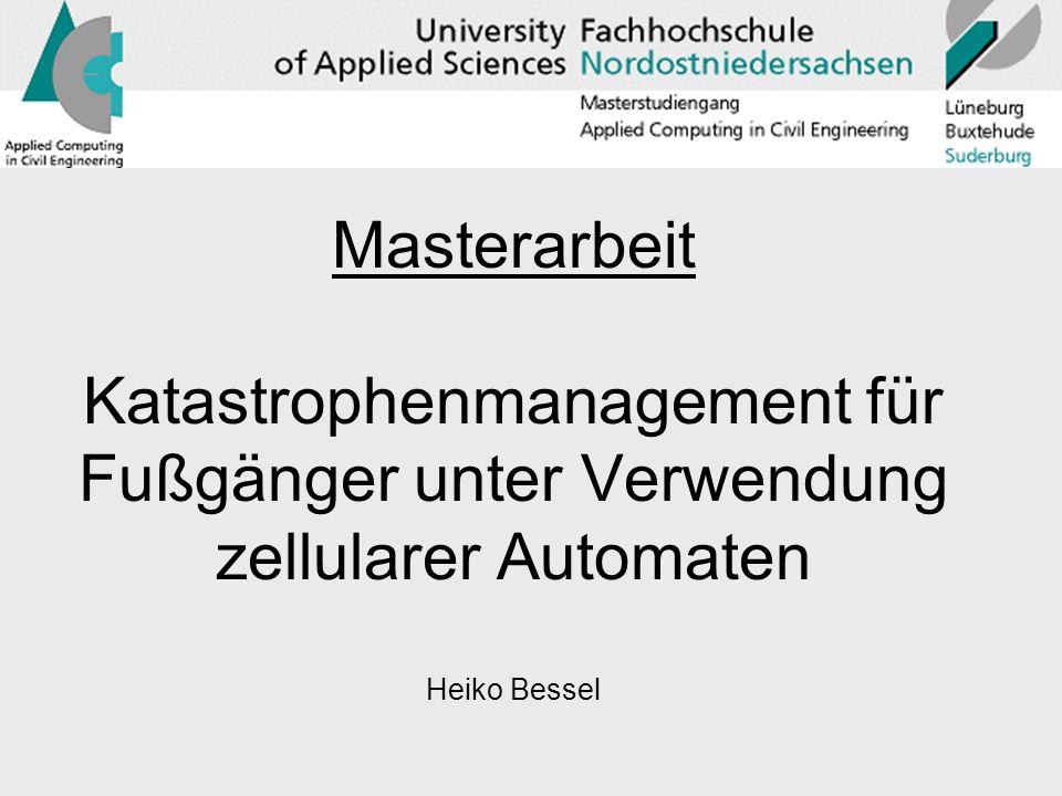 Masterarbeit Katastrophenmanagement für Fußgänger unter Verwendung zellularer Automaten Heiko Bessel