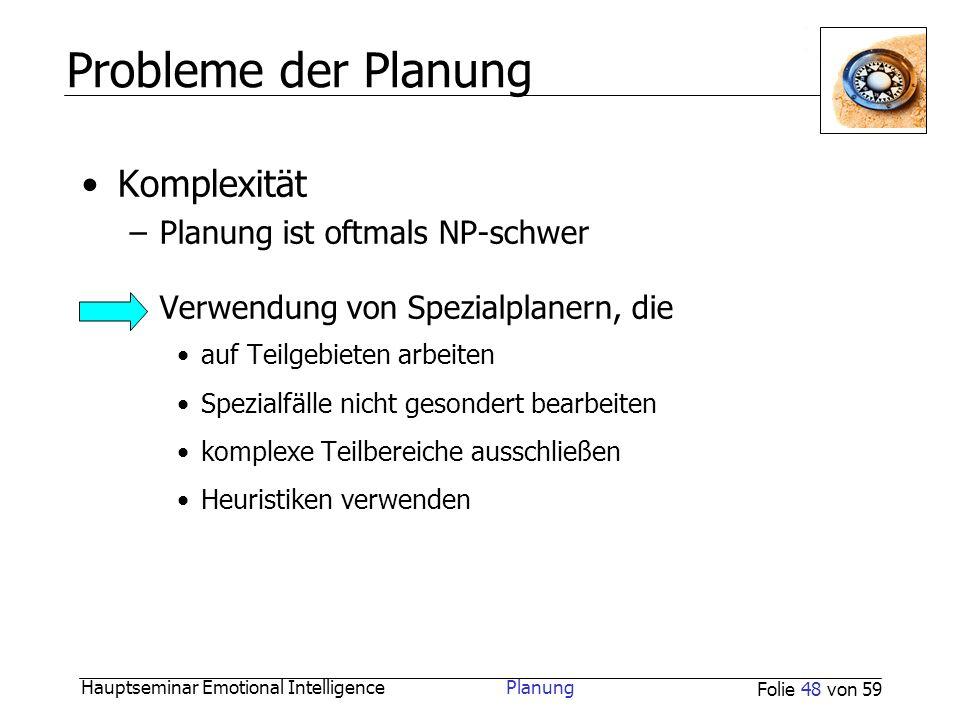 Probleme der Planung Komplexität Planung ist oftmals NP-schwer