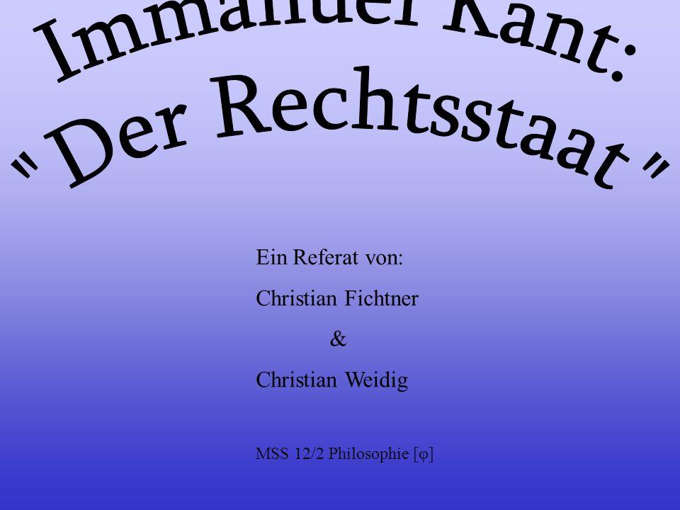Immanuel Kant: Der Rechtsstaat Ein Referat von: Christian Fichtner &