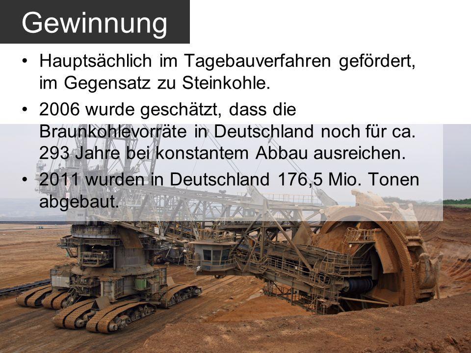 GewinnungHauptsächlich im Tagebauverfahren gefördert, im Gegensatz zu Steinkohle.