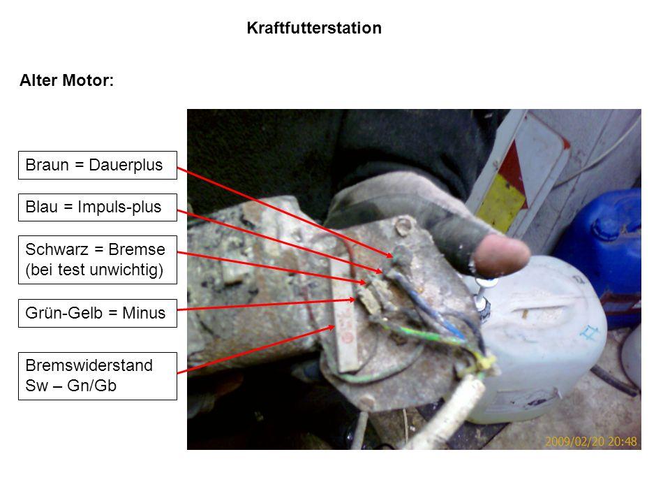 Kraftfutterstation Alter Motor: Braun = Dauerplus. Blau = Impuls-plus. Schwarz = Bremse (bei test unwichtig)