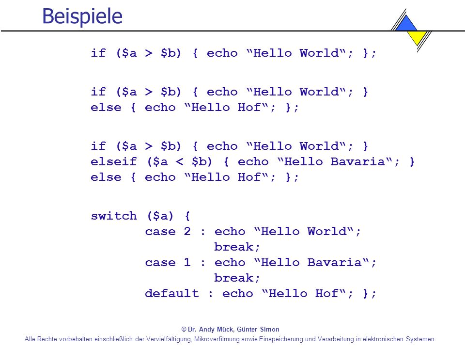 Beispiele if ($a > $b) { echo Hello World ; };