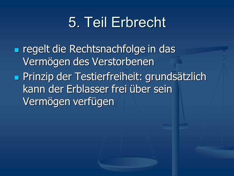 5. Teil Erbrecht regelt die Rechtsnachfolge in das Vermögen des Verstorbenen.