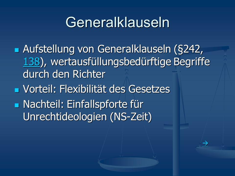 Generalklauseln Aufstellung von Generalklauseln (§242, 138), wertausfüllungsbedürftige Begriffe durch den Richter.
