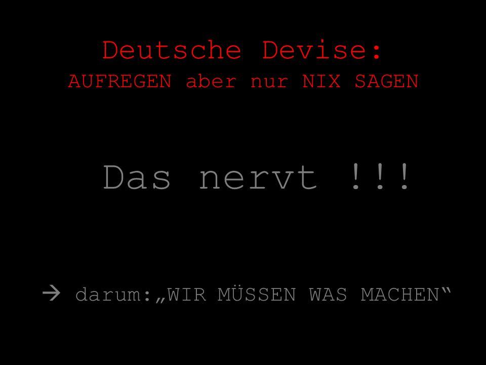 Deutsche Devise: AUFREGEN aber nur NIX SAGEN