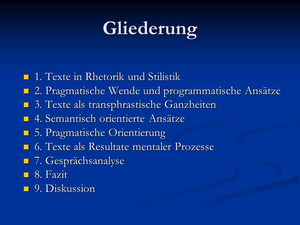 Gliederung 1. Texte in Rhetorik und Stilistik