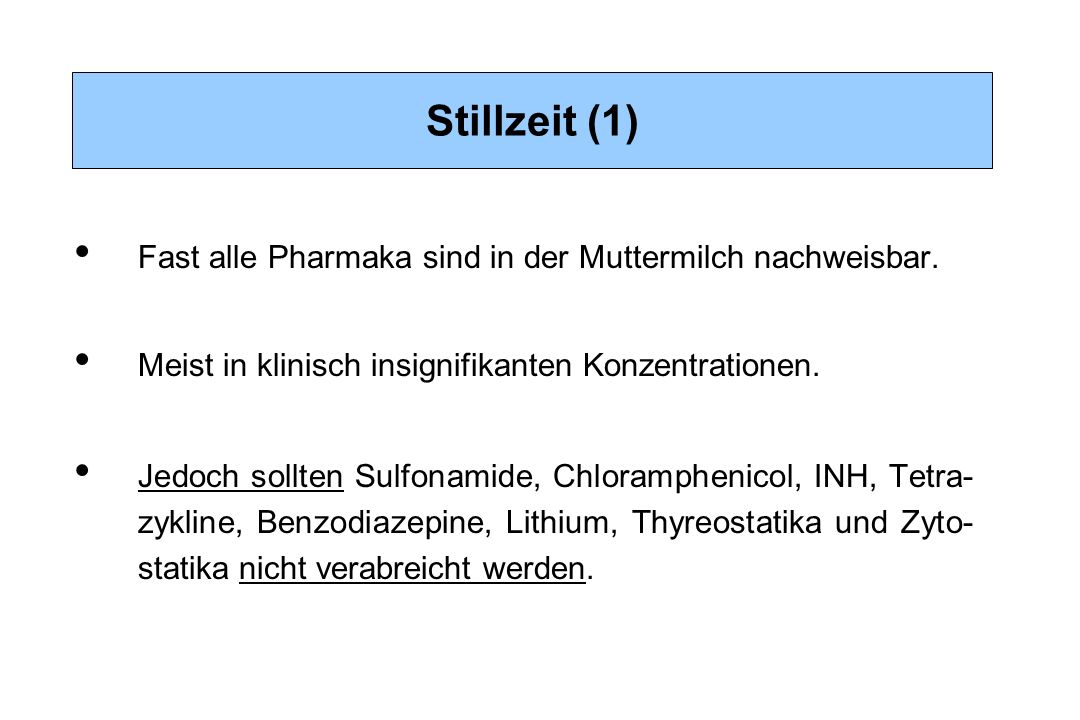 Stillzeit (1) Fast alle Pharmaka sind in der Muttermilch nachweisbar.
