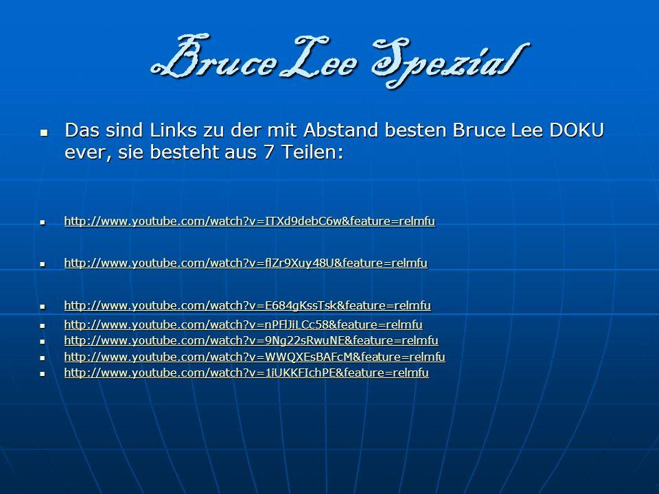 Bruce Lee Spezial Das sind Links zu der mit Abstand besten Bruce Lee DOKU ever, sie besteht aus 7 Teilen: